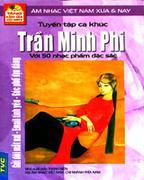 Tuyển Tập Ca Khúc Trần Minh Phi Với 50 Nhạc Phẩm Đặc Sắc (Tặng Kèm Đĩa CD MP3)