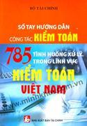 SỔ TAY HƯỚNG DẪN CÔNG TÁC KIỂM TOÁN - 785 Tình huống xử lý trong lĩnh vực Kiểm toán Việt Nam