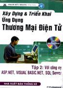 Xây Dựng Và Triển Khai Ứng Dụng Thương Mại Điện Tử - Tập 2: Với Công Cụ ASP.Net, Visual Basic.Net, S...