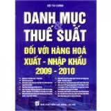 Danh Mục & Thuế Suất Đối Với Hàng Hóa Xuất Nhập Khẩu 2009 - 2010