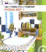 1001 Ý TƯỞNG TRANG TRÍ NỘI THẤT - PHÒNG BẾP