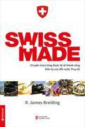 Swiss Made - Chuyện Chưa Từng Được Kể Về Những Thành Công Phi Thường Của Đất Nước Thuỵ Sỹ