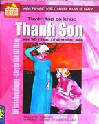 Tuyển Tập Ca Khúc Thanh Sơn Với 50 Nhạc Phẩm Đặc Sắc (Âm Nhạc Việt Nam Xưa Và Nay) - Kèm CD MP3