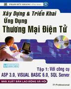 Xây Dựng Và Triển Khai Ứng Dụng Thương Mại Điện Tử - Tập 1: Với Công Cụ ASP 3.0, Visual Basic 6.0, S...