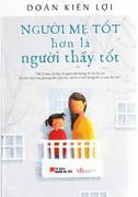 Người mẹ tốt hơn là người thầy tốt ( tái bản 2015)