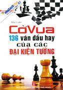 Cờ vua: 136 ván đấu hay của các đại kiện tướng