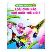 Bách Khoa Thư Vì Sao? - Loài Chim Nào Nhỏ Nhất Thế Giới?