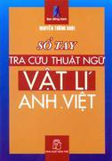 Sổ Tay Tra Cứu Thuật Ngữ Vật Lí Anh - Việt