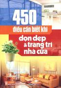 450 Điều Cần Biết Khi Dọn Dẹp & Trang Trí Nhà Cửa