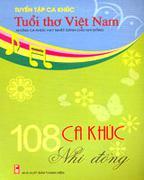 Tuyển Tập Ca Khúc Tuổi Thơ Việt Nam: 108 Ca Khúc Thiếu Niên Tuyển Tập Ca Khúc Tuổi Thơ Việt Nam: 108...
