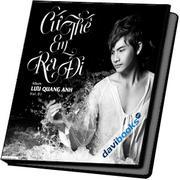 Cứ Thế Em Ra Đi - Lưu Quang Anh (Vol.1)