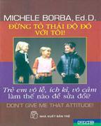 100 Điều Nên Dạy Trẻ 10 Cách Thức Rèn Kỹ Năng Sống Cho Tuổi Vị Thành Niên Đừng Tỏ Thái Độ Đó Với Tôi...
