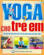 Yoga Cho Cuộc Sống: Tự Tin Thỏa Mái (Tủ Sách Tri Thức Bách Khoa Phổ Thông) Yoga Cho Trẻ Em - Những B...